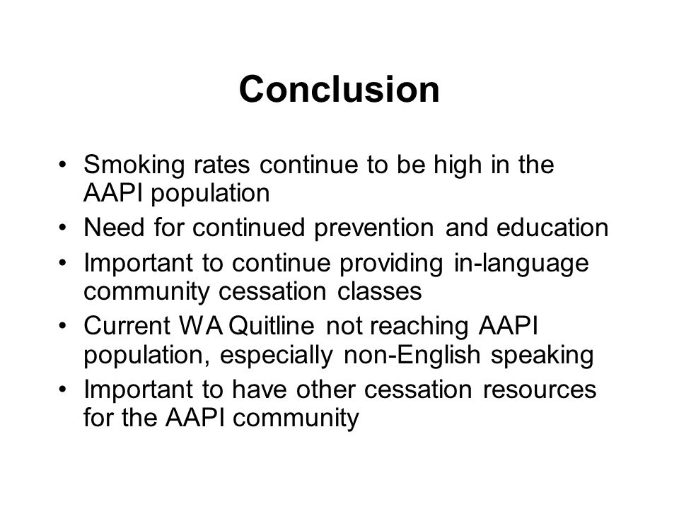 Conclusion Smoking rates continue to be high in the AAPI population Need for continued prevention and education Important to continue providing in-lan