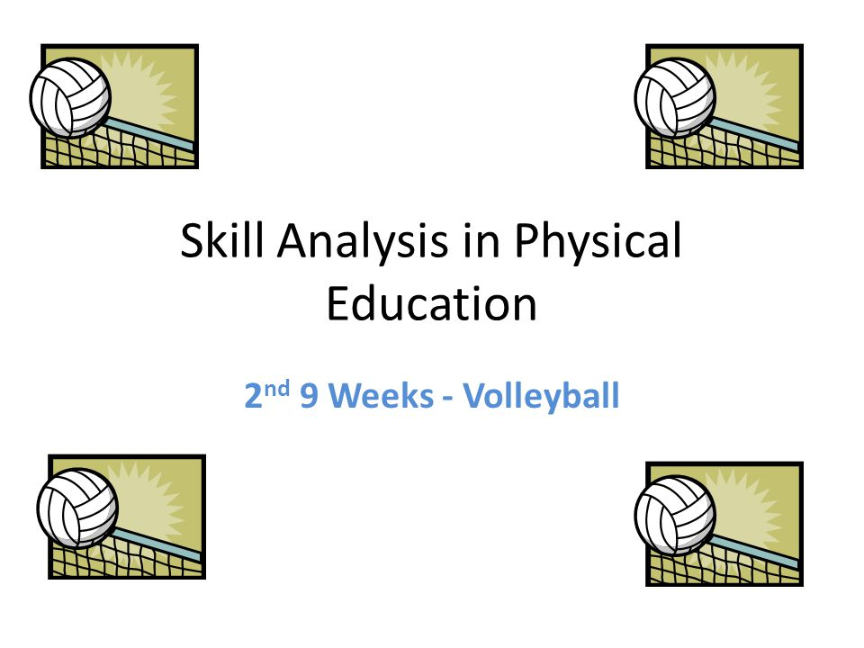 Skill Analysis in Physical Education 2 nd 9 Weeks - Volleyball