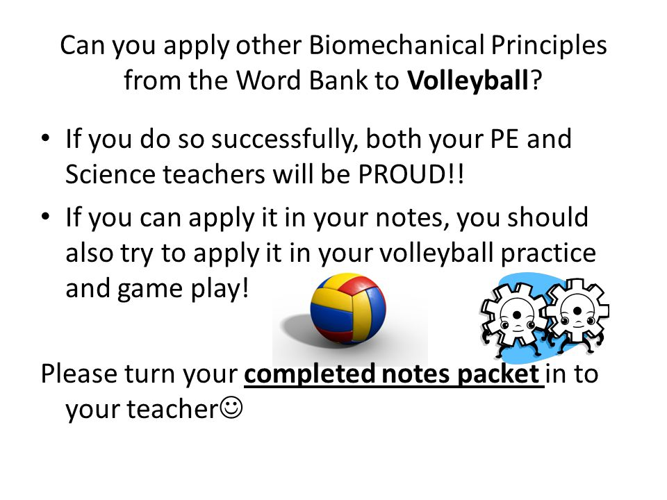 Can you apply other Biomechanical Principles from the Word Bank to Volleyball? If you do so successfully, both your PE and Science teachers will be PR
