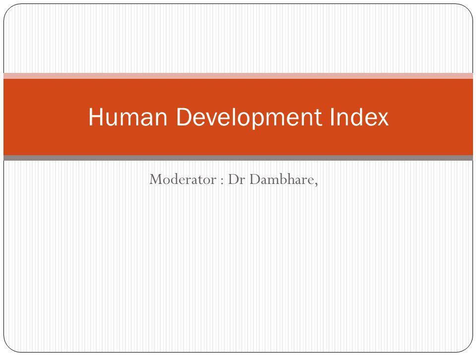 Moderator : Dr Dambhare, Human Development Index