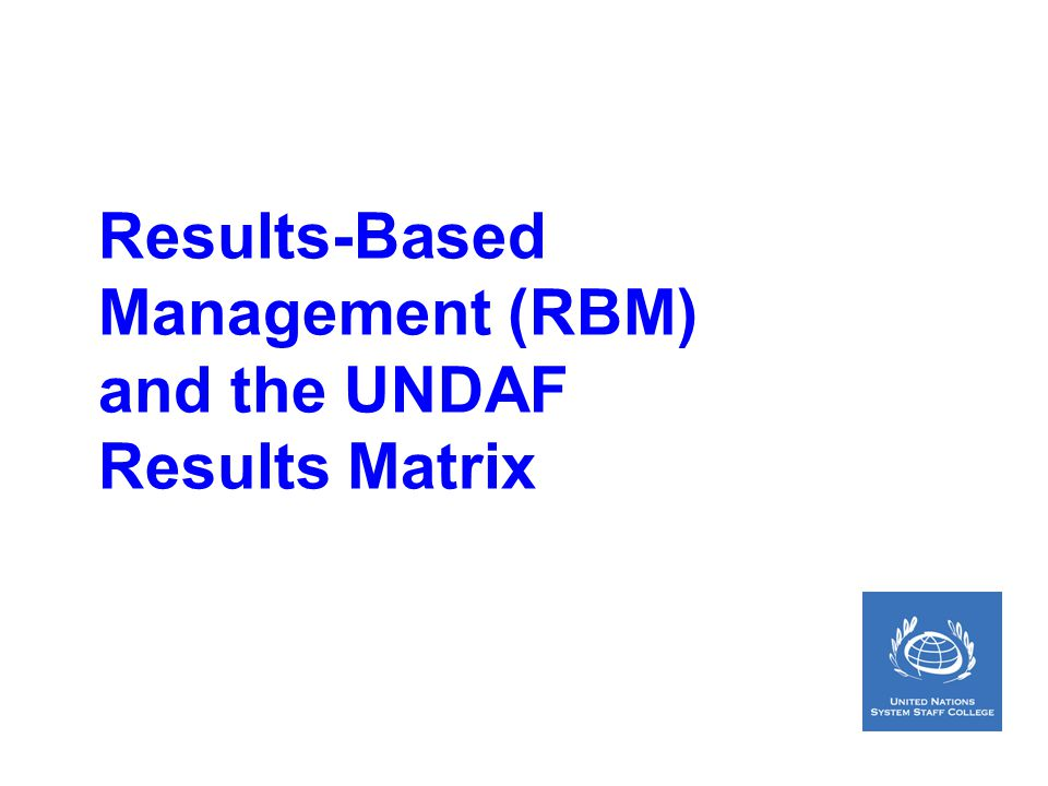 Results-Based Management (RBM) and the UNDAF Results Matrix