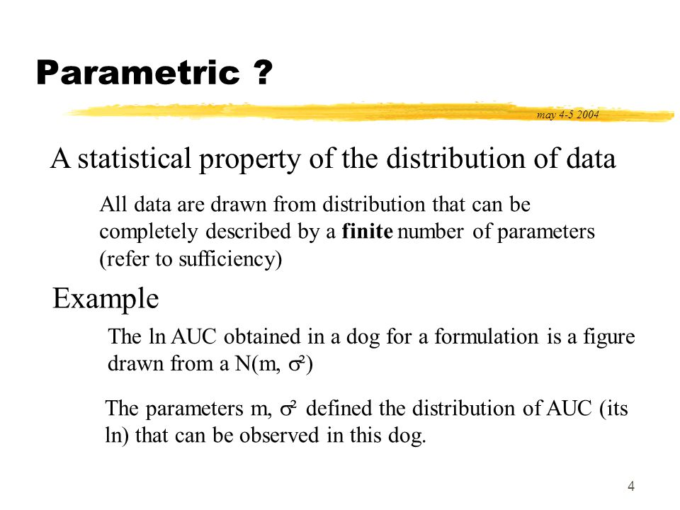 4 Parametric ? may 4-5 2004 A statistical property of the distribution of data All data are drawn from distribution that can be completely described b