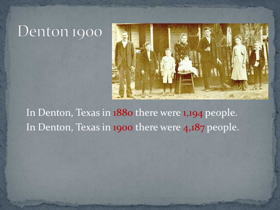 In Denton, Texas in 1900 there were 4,187 people.
