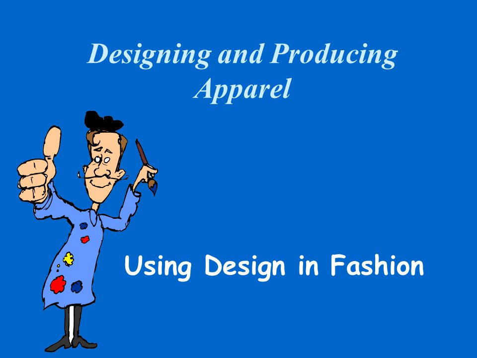 Designing and Producing Apparel Using Design in Fashion