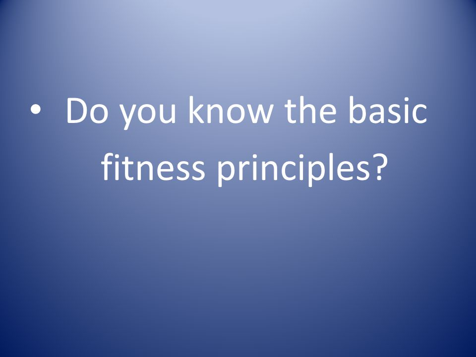 Do you know the basic fitness principles?