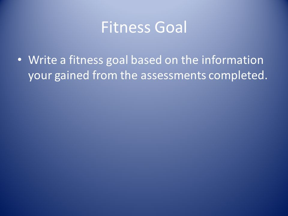 Three Action Steps Write three steps you will need to take in to accomplish your fitness goal.