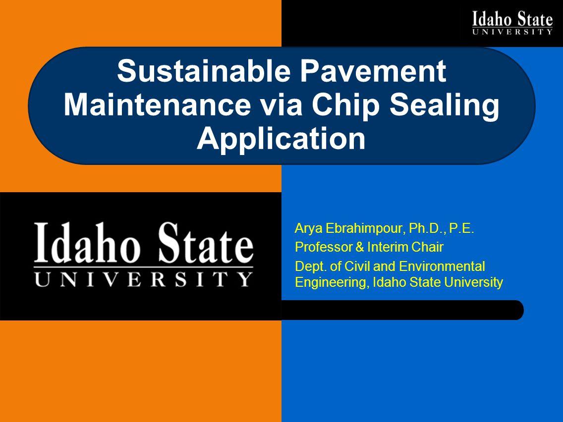 Arya Ebrahimpour, Ph.D., P.E. Professor & Interim Chair Dept. of Civil and Environmental Engineering, Idaho State University Sustainable Pavement Main