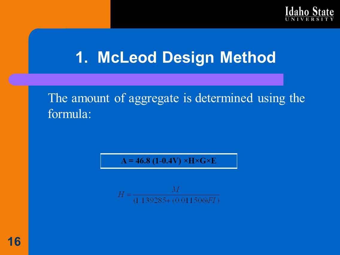 1. McLeod Design Method The amount of aggregate is determined using the formula: 16 A = 46.8 (1-0.4V) ×H×G×E