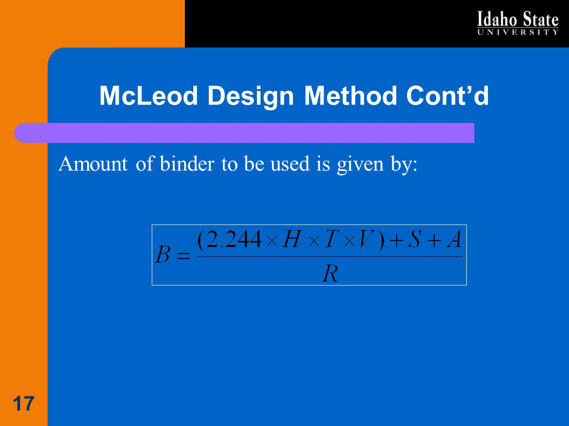 McLeod Design Method Contd Amount of binder to be used is given by: 17