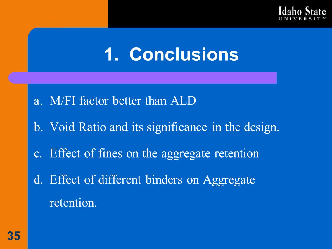 1. Conclusions a.M/FI factor better than ALD b.Void Ratio and its significance in the design. c.Effect of fines on the aggregate retention d.Effect of