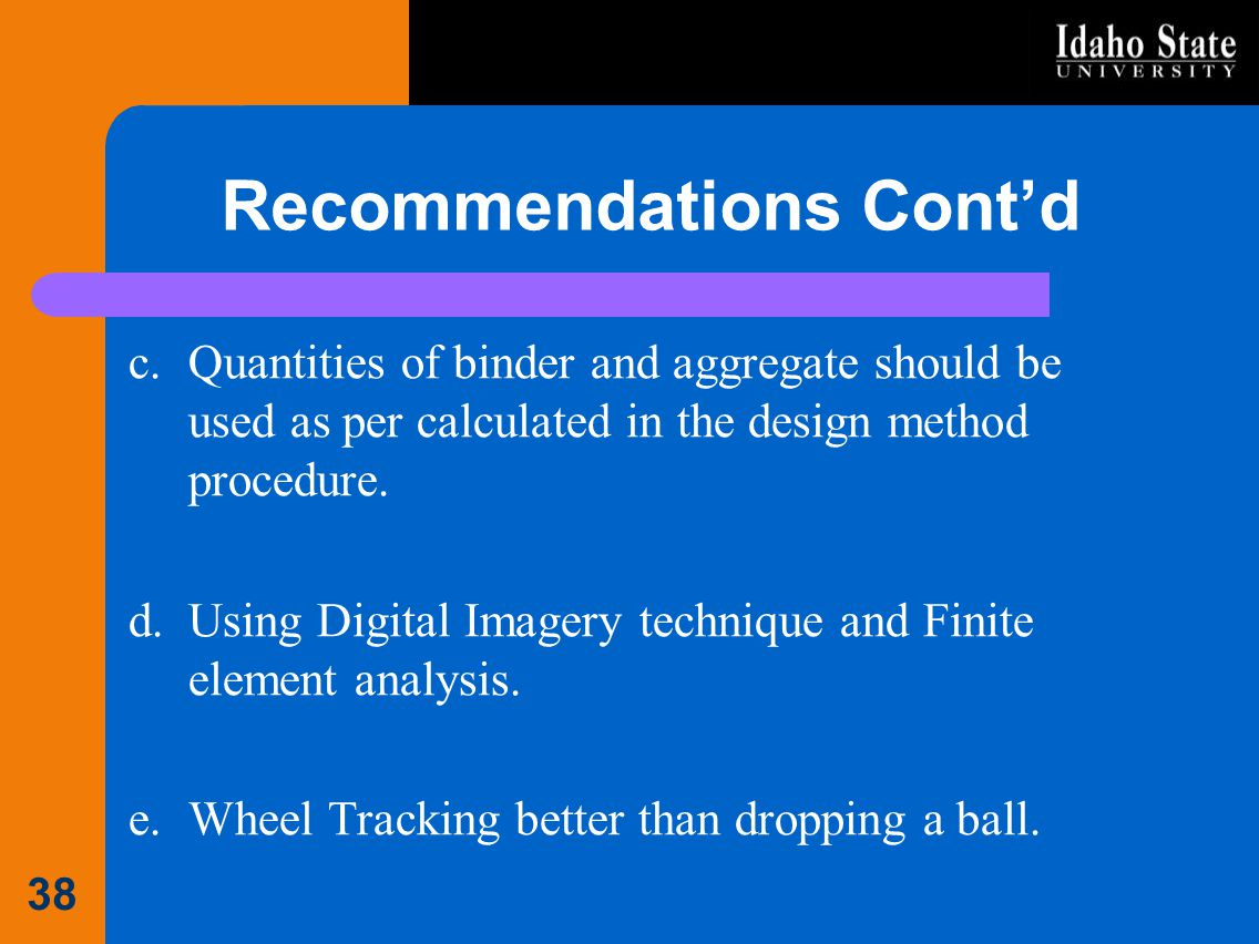 Recommendations Contd c.Quantities of binder and aggregate should be used as per calculated in the design method procedure. d.Using Digital Imagery te