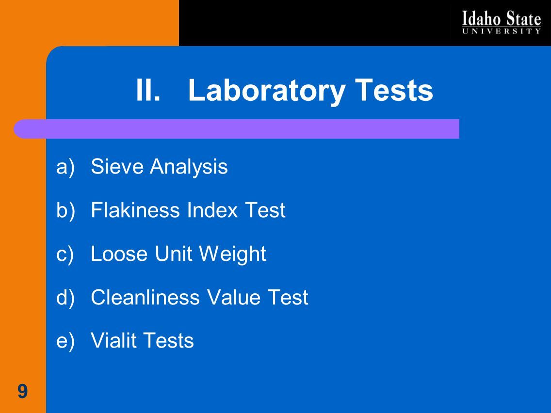 II.Laboratory Tests a)Sieve Analysis b)Flakiness Index Test c)Loose Unit Weight d)Cleanliness Value Test e)Vialit Tests 9