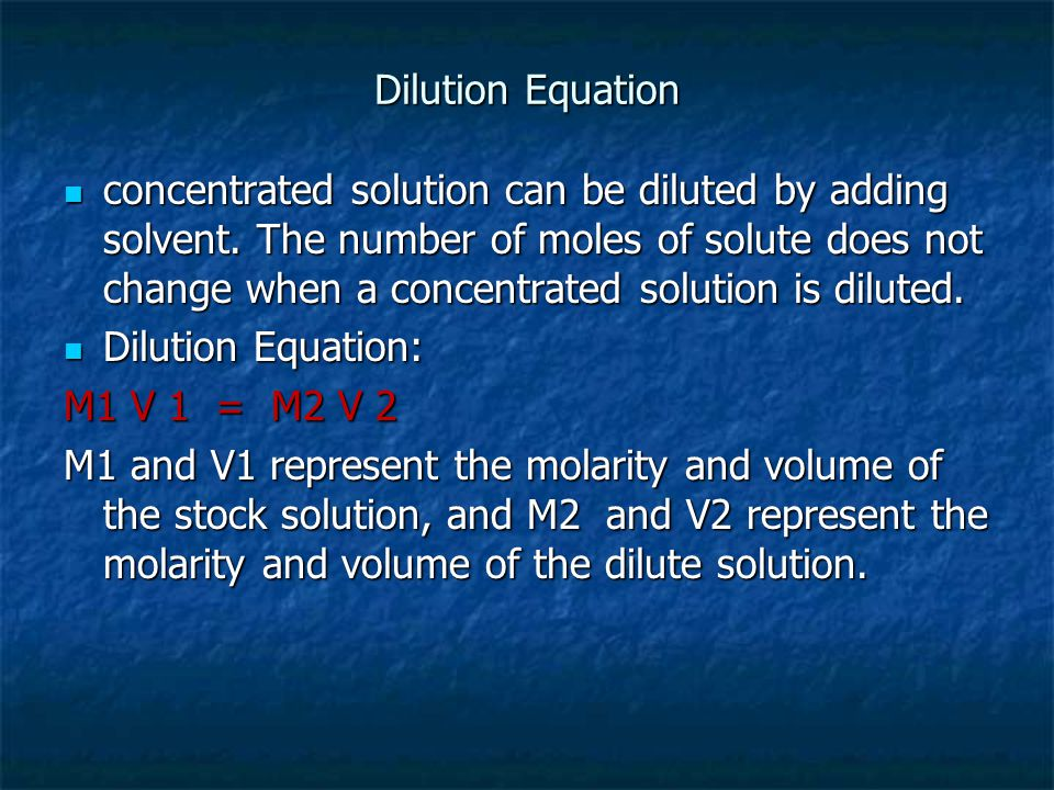Dilution Equation concentrated solution can be diluted by adding solvent. The number of moles of solute does not change when a concentrated solution i