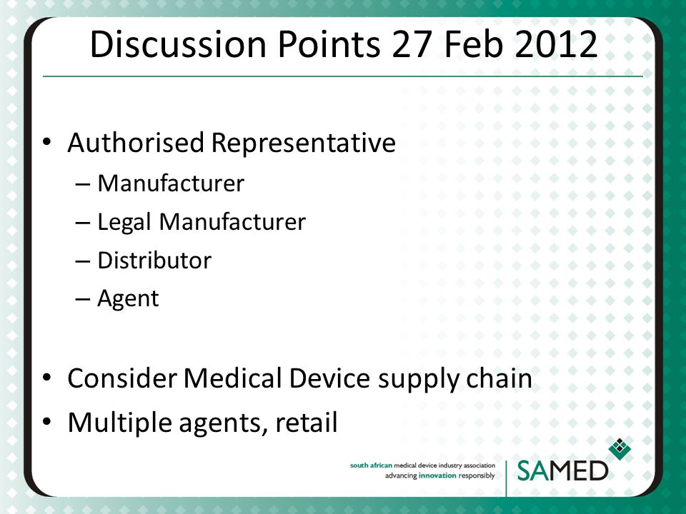 Discussion Points 27 Feb 2012 Authorised Representative – Manufacturer – Legal Manufacturer – Distributor – Agent Consider Medical Device supply chain Multiple agents, retail