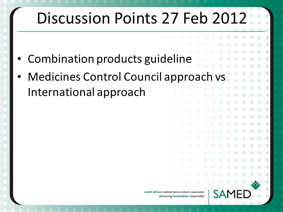 Discussion Points 27 Feb 2012 Combination products guideline Medicines Control Council approach vs International approach