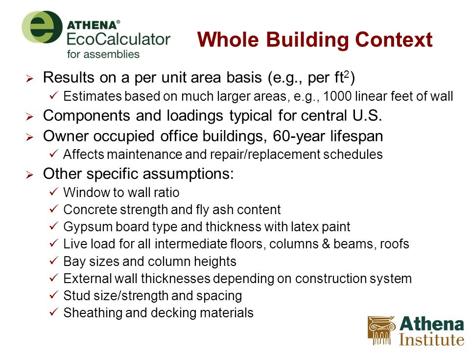 Results on a per unit area basis (e.g., per ft 2 ) Estimates based on much larger areas, e.g., 1000 linear feet of wall Components and loadings typica