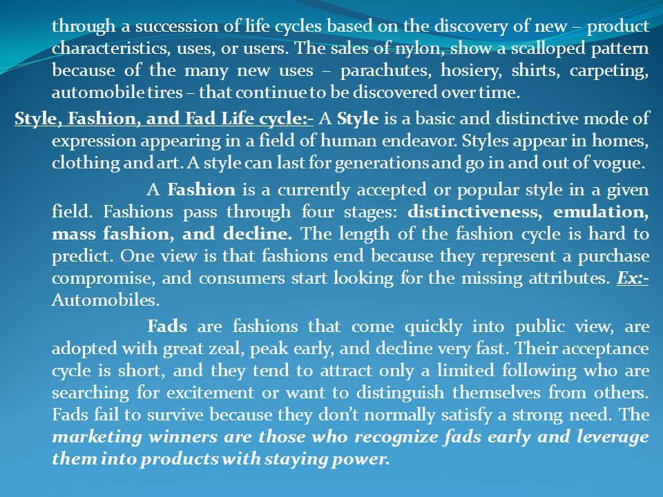 through a succession of life cycles based on the discovery of new – product characteristics, uses, or users. The sales of nylon, show a scalloped patt