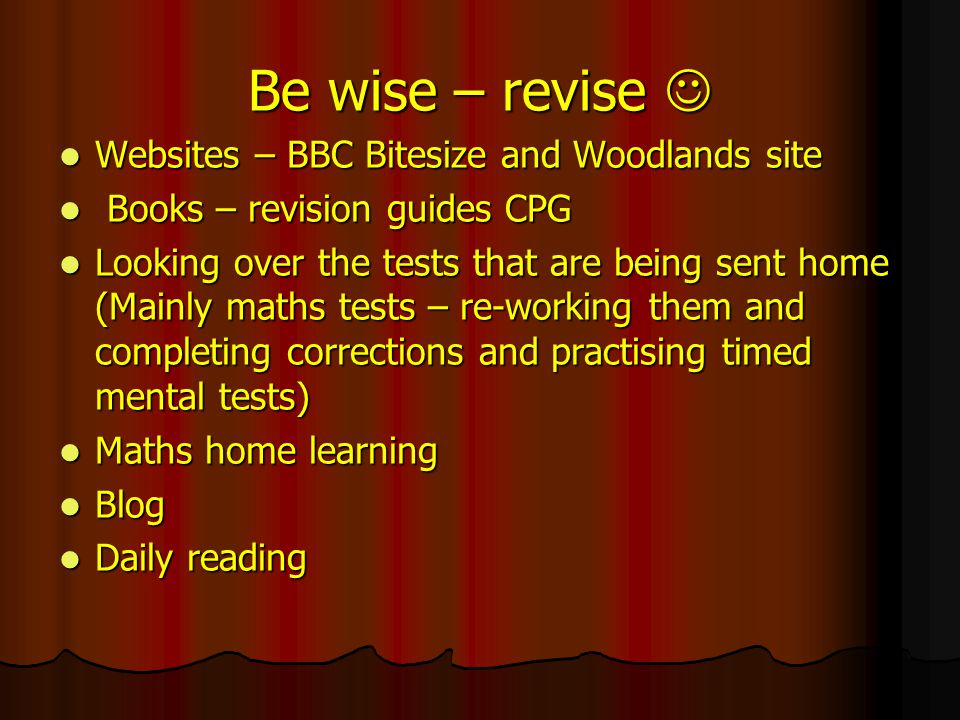 Be wise – revise Be wise – revise Websites – BBC Bitesize and Woodlands site Websites – BBC Bitesize and Woodlands site Books – revision guides CPG Bo