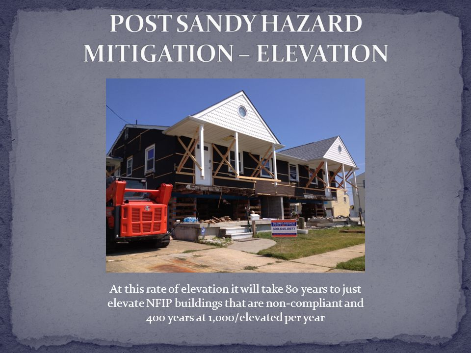 At this rate of elevation it will take 80 years to just elevate NFIP buildings that are non-compliant and 400 years at 1,000/elevated per year