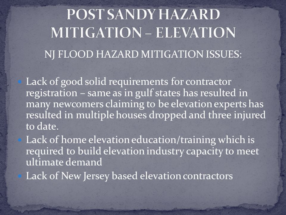 NJ FLOOD HAZARD MITIGATION ISSUES: Lack of good solid requirements for contractor registration – same as in gulf states has resulted in many newcomers