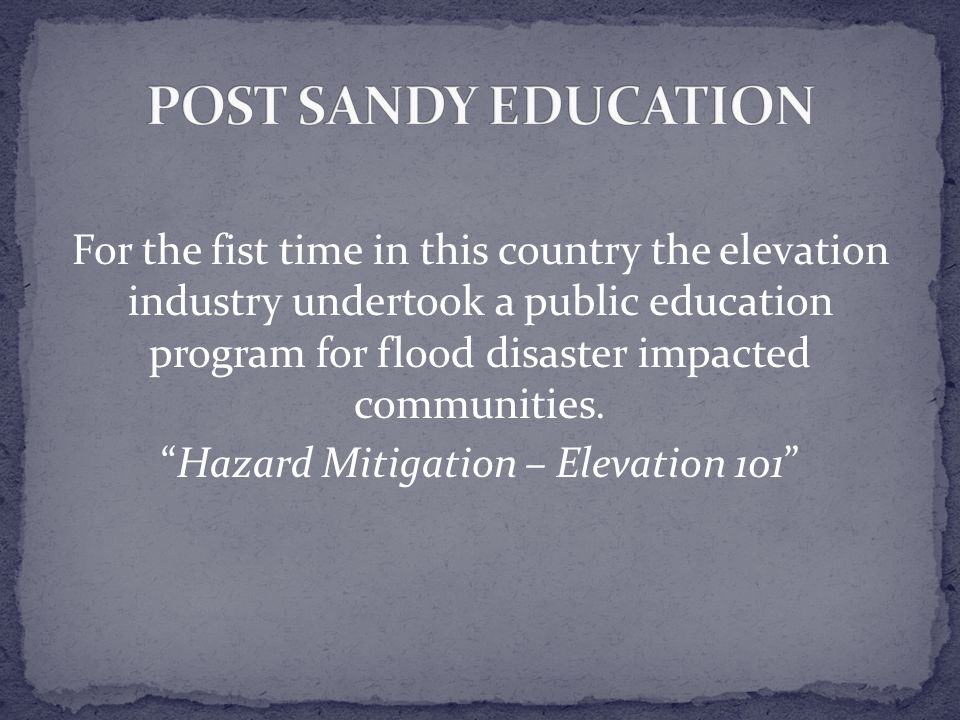 For the fist time in this country the elevation industry undertook a public education program for flood disaster impacted communities. Hazard Mitigati