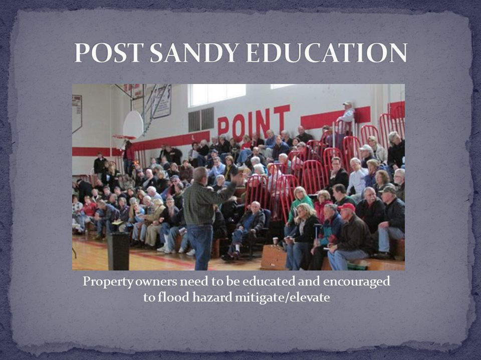 Property owners need to be educated and encouraged to flood hazard mitigate/elevate