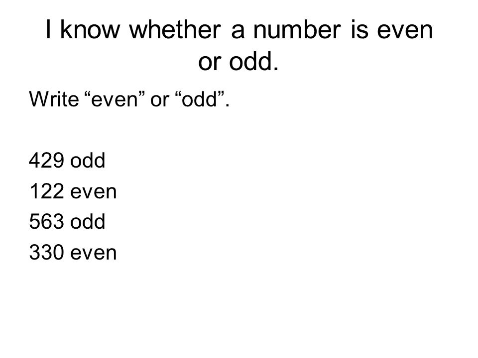 I know whether a number is even or odd. Write even or odd. 429 odd 122 even 563 odd 330 even