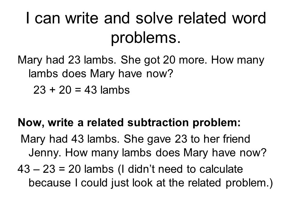 I can write and solve related word problems. Mary had 23 lambs.
