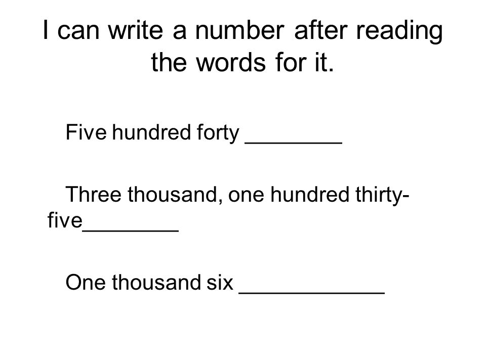 I can write a number after reading the words for it.