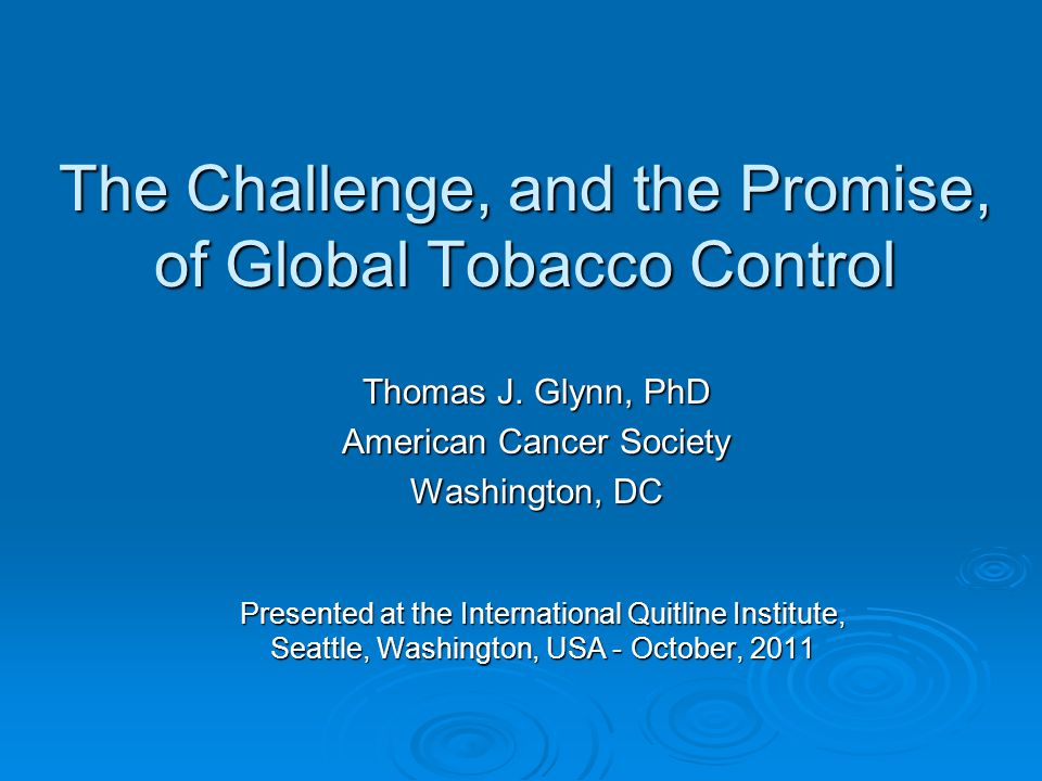 The Challenge, and the Promise, of Global Tobacco Control Thomas J.