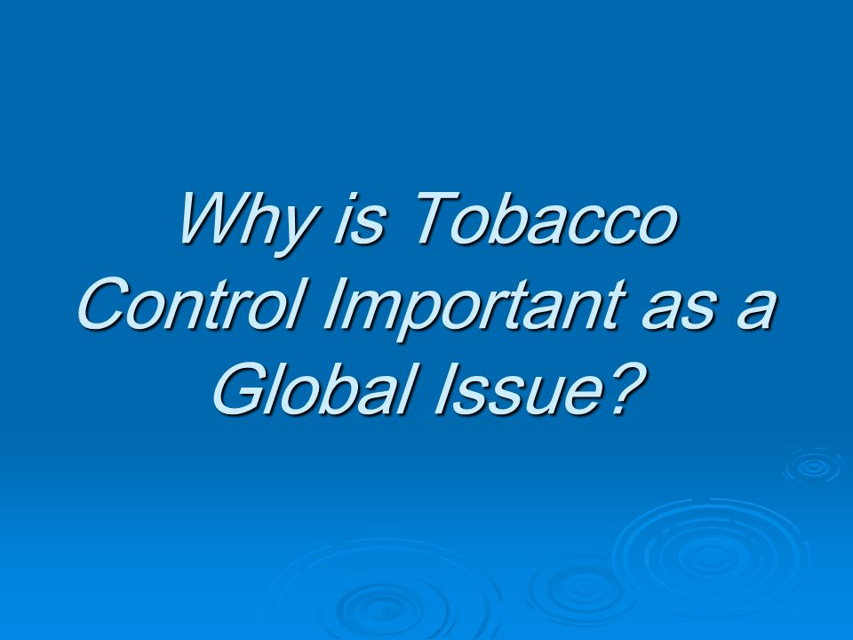 Why is Tobacco Control Important as a Global Issue?