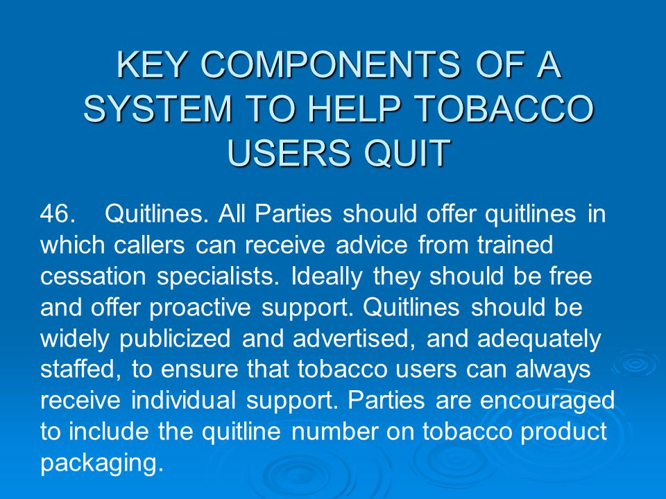KEY COMPONENTS OF A SYSTEM TO HELP TOBACCO USERS QUIT 46.