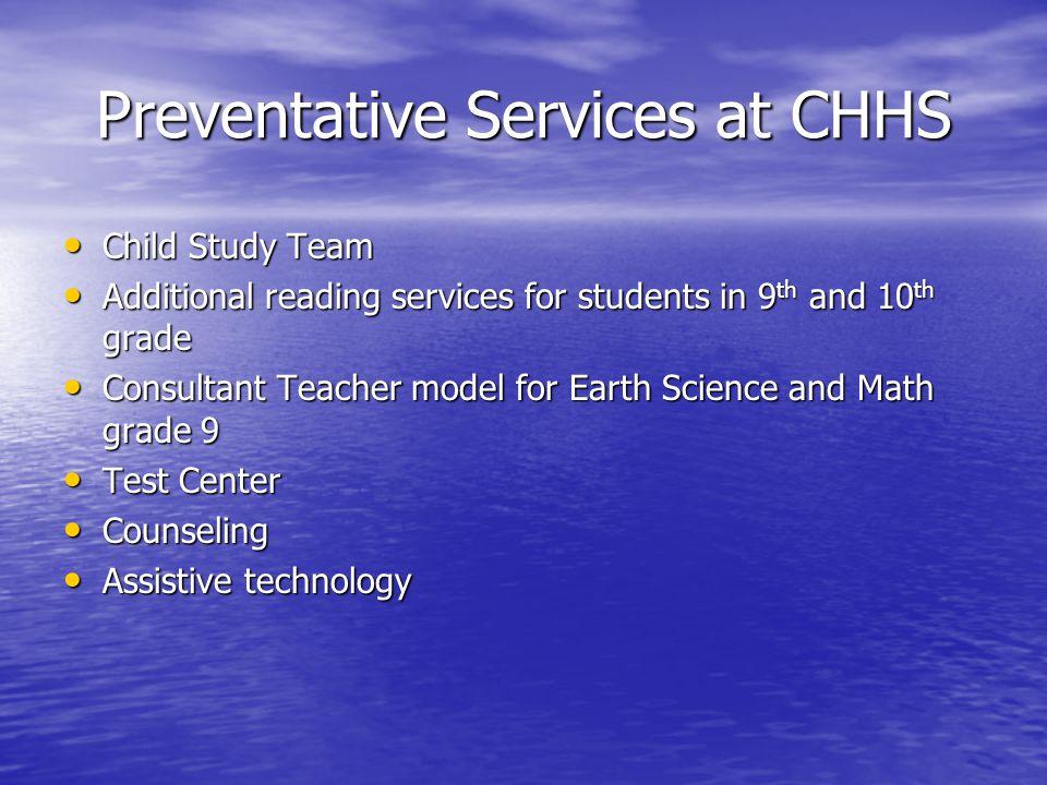 Preventative Services at CHHS Child Study Team Child Study Team Additional reading services for students in 9 th and 10 th grade Additional reading se