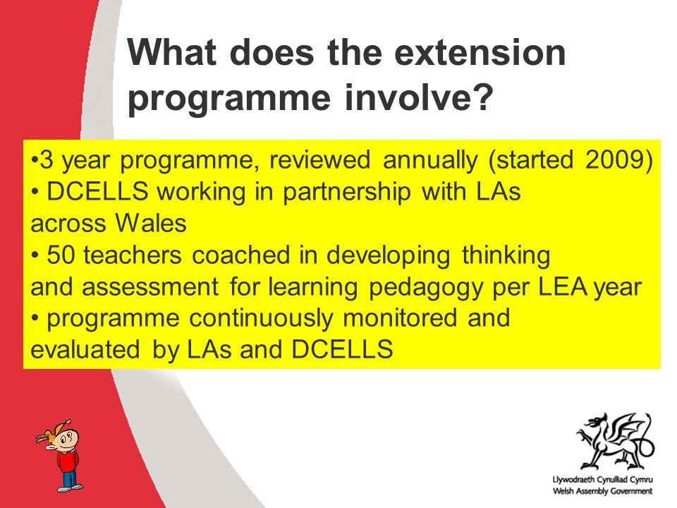 Why develop thinking skills and assessment for learning in the classroom? ACCAC What does the extension programme involve? 3 year programme, reviewed