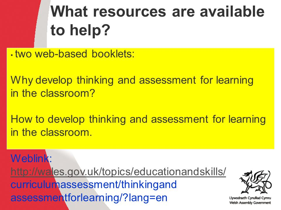 Why develop thinking skills and assessment for learning in the classroom? ACCAC What resources are available to help? two web-based booklets: Why deve