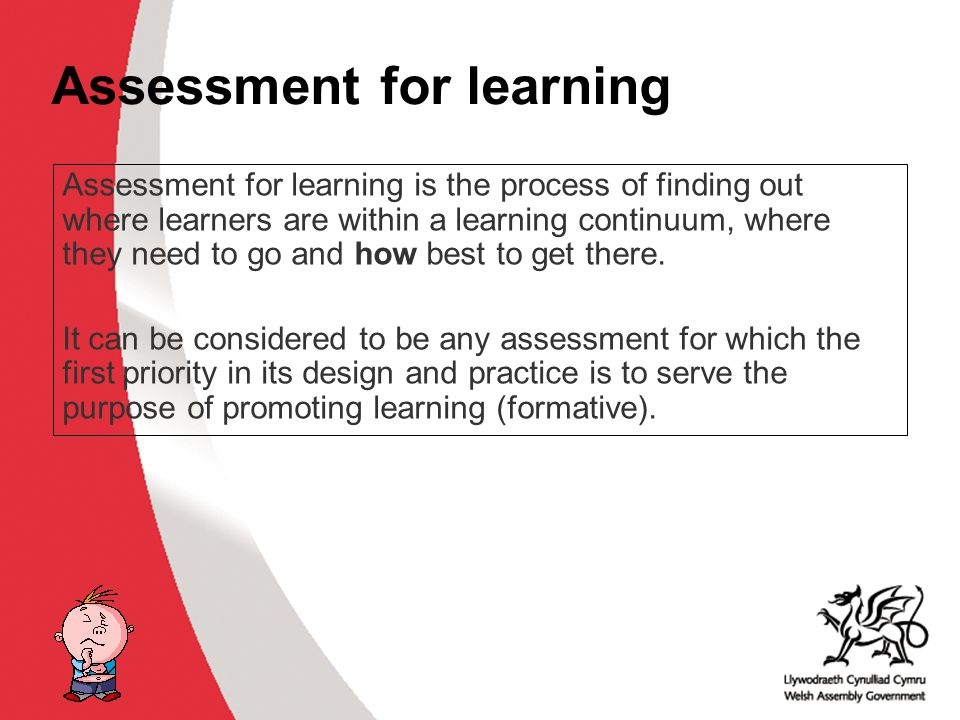 Why develop thinking skills and assessment for learning in the classroom? ACCAC Assessment for learning Assessment for learning is the process of find