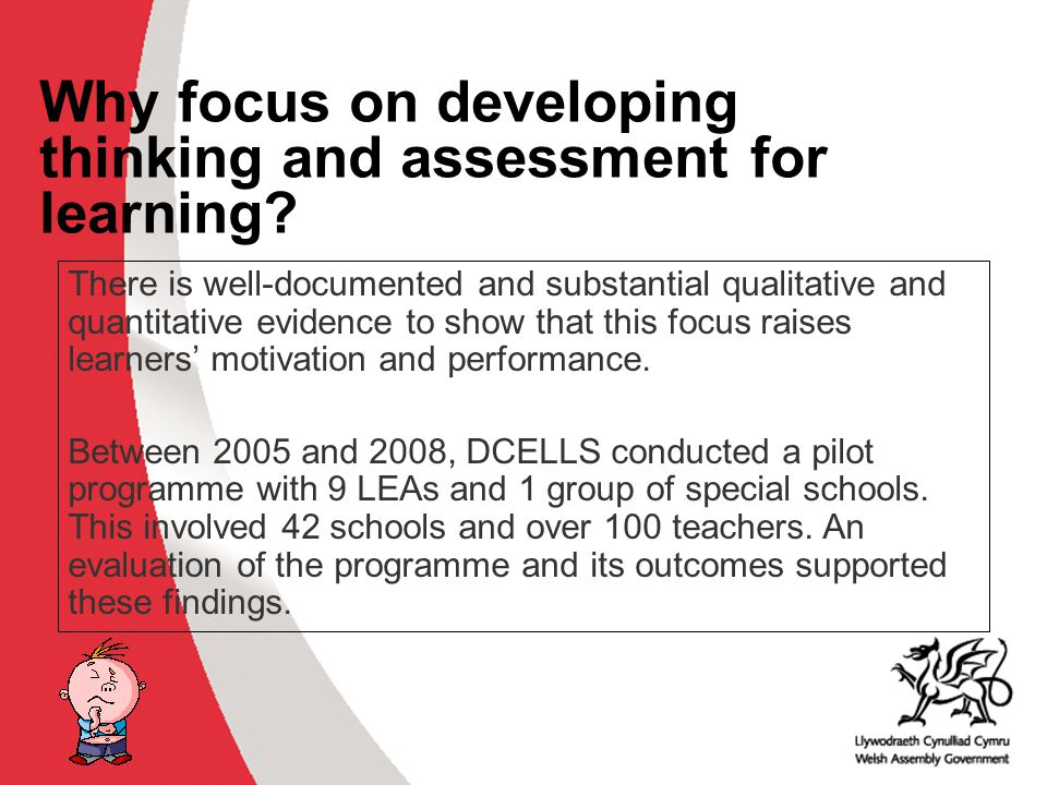 Why develop thinking skills and assessment for learning in the classroom? ACCAC Why focus on developing thinking and assessment for learning? There is