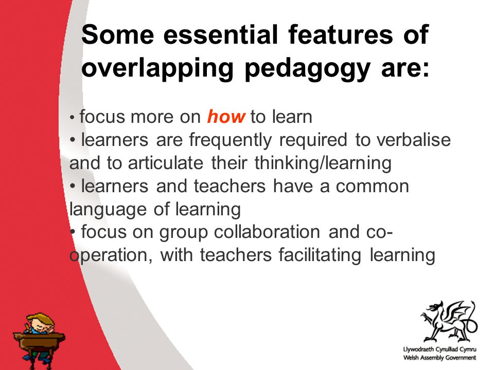 Why develop thinking skills and assessment for learning in the classroom? ACCAC Some essential features of overlapping pedagogy are: focus more on how