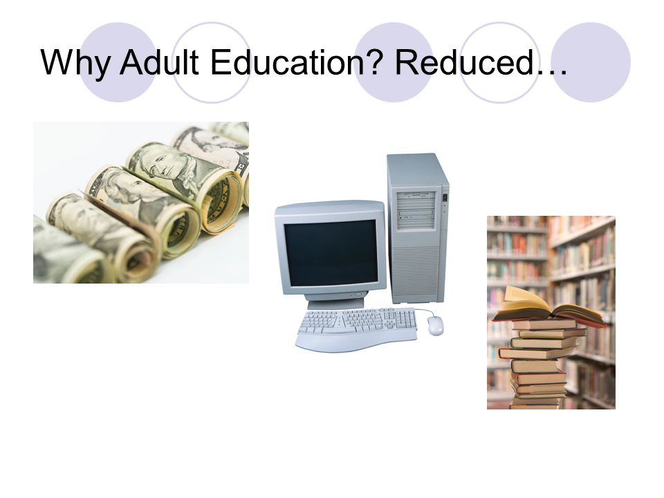 Why Adult Education? Reduced…