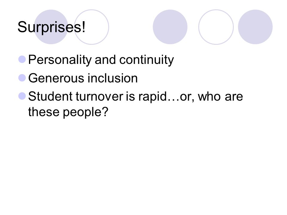 Surprises! Personality and continuity Generous inclusion Student turnover is rapid…or, who are these people?