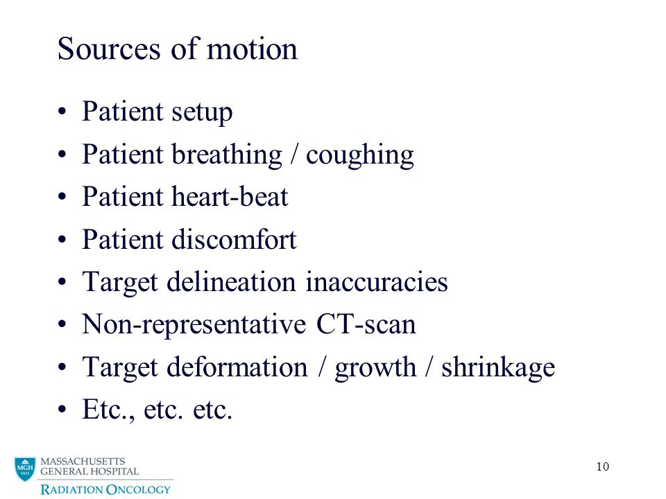 10 Sources of motion Patient setup Patient breathing / coughing Patient heart-beat Patient discomfort Target delineation inaccuracies Non-representati
