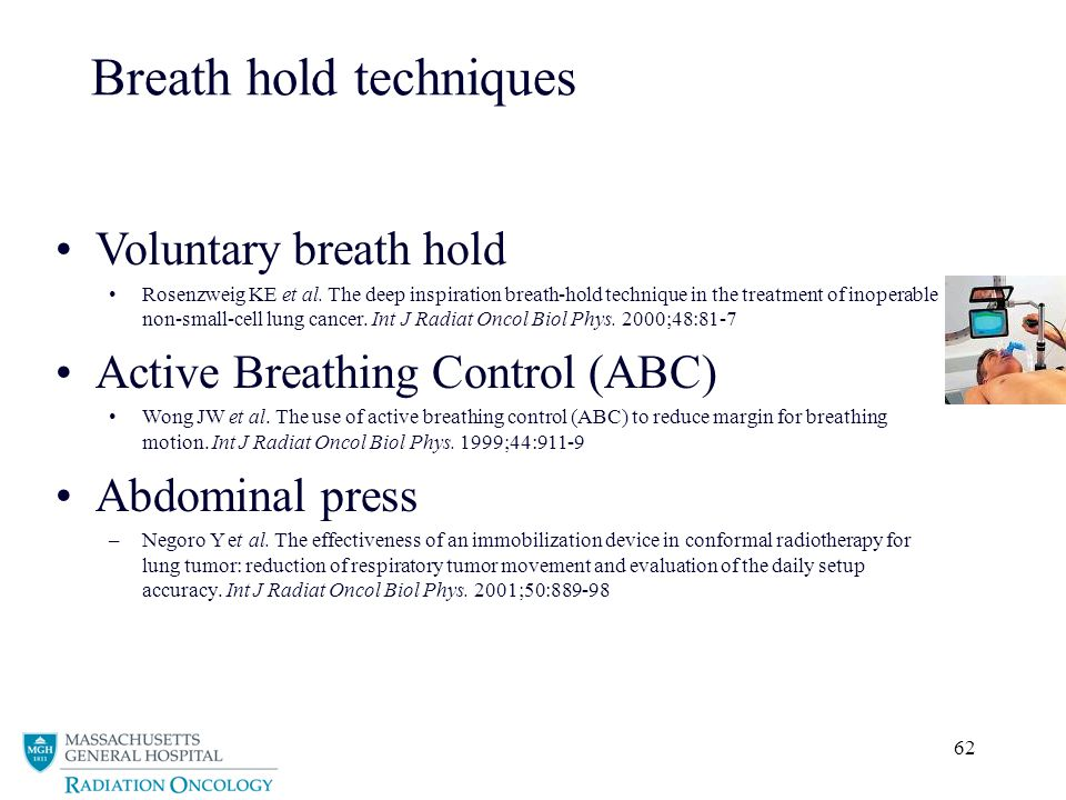 62 Breath hold techniques Voluntary breath hold Rosenzweig KE et al. The deep inspiration breath-hold technique in the treatment of inoperable non-sma