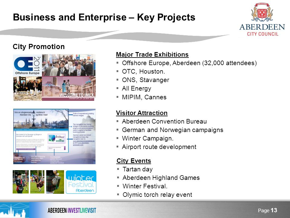 Page 13 Business and Enterprise – Key Projects City Promotion Major Trade Exhibitions Offshore Europe, Aberdeen (32,000 attendees) OTC, Houston.