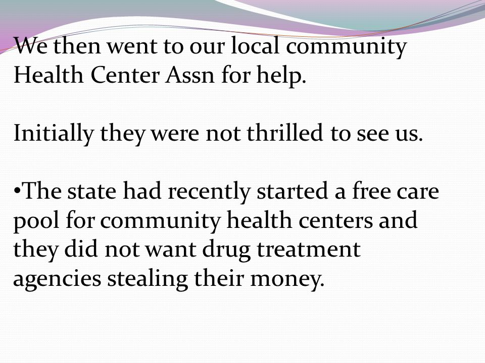 We then went to our local community Health Center Assn for help.