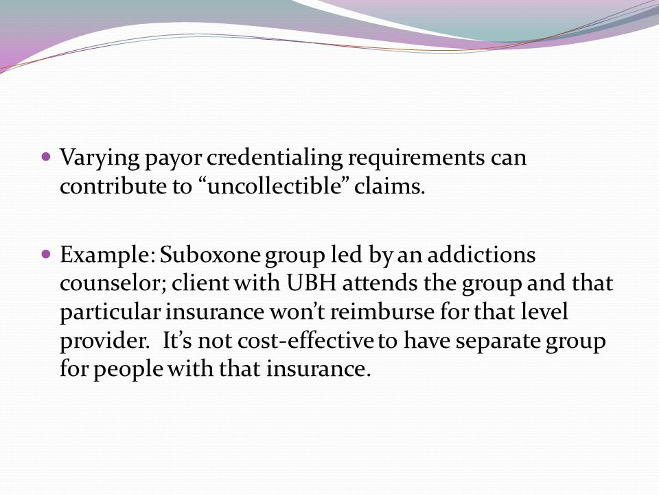 Varying payor credentialing requirements can contribute to uncollectible claims.