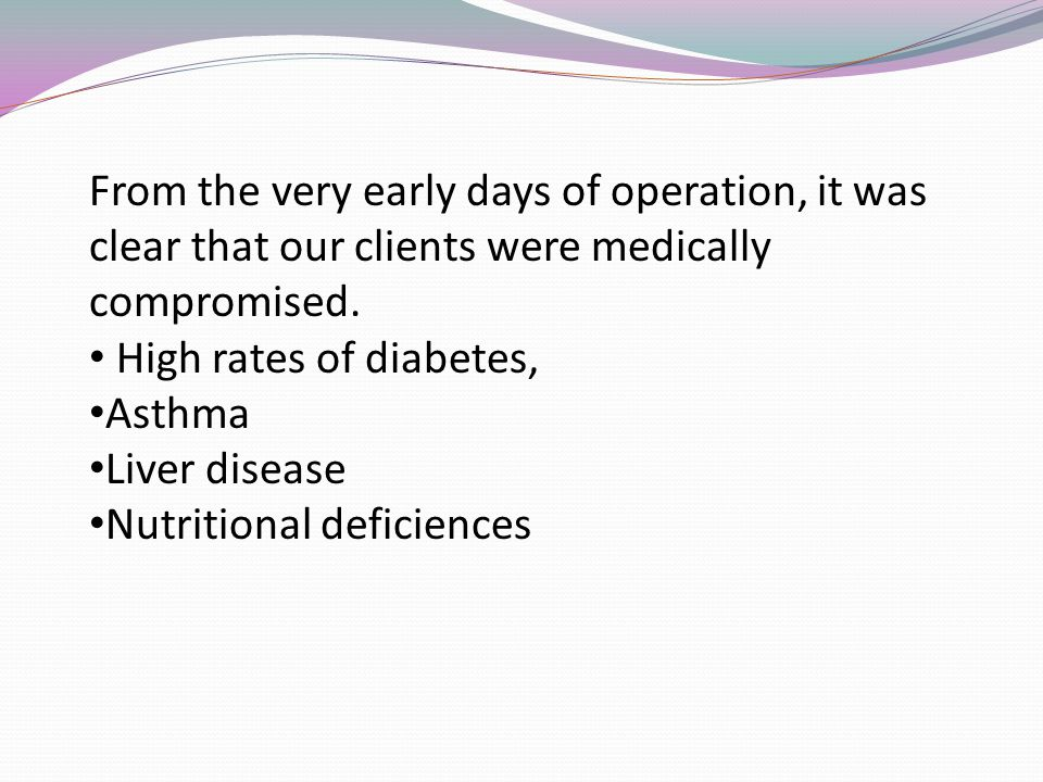 From the very early days of operation, it was clear that our clients were medically compromised.
