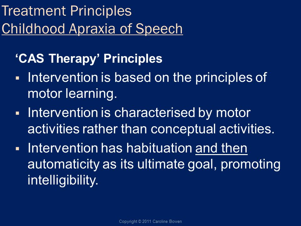 Treatment Principles Childhood Apraxia of Speech CAS Therapy Principles Intervention is based on the principles of motor learning.