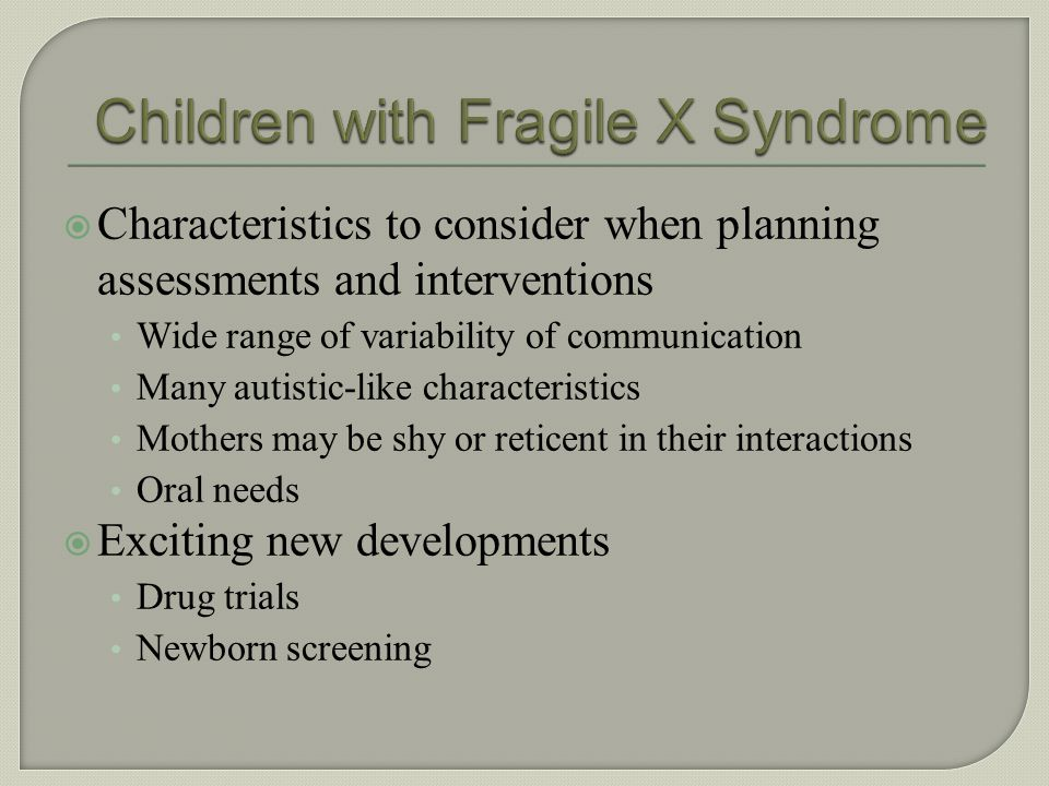 Fragile X syndrome (FXS) is the leading inherited cause of mental retardation Delayed language typical in boys Profiles: relatively weak in Short term