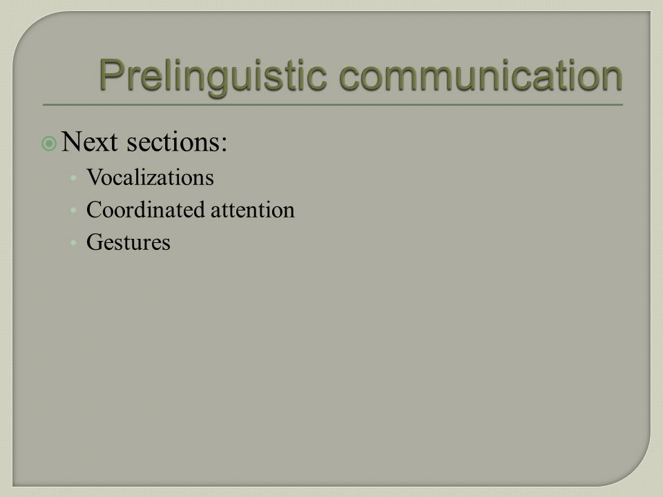 Perlocutionary = children communicate by crying or acting on objects. Others assign meaning to these behaviors.