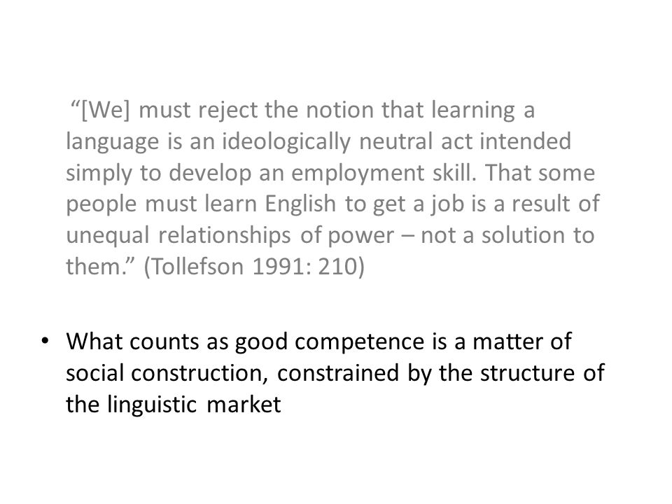 [We] must reject the notion that learning a language is an ideologically neutral act intended simply to develop an employment skill.
